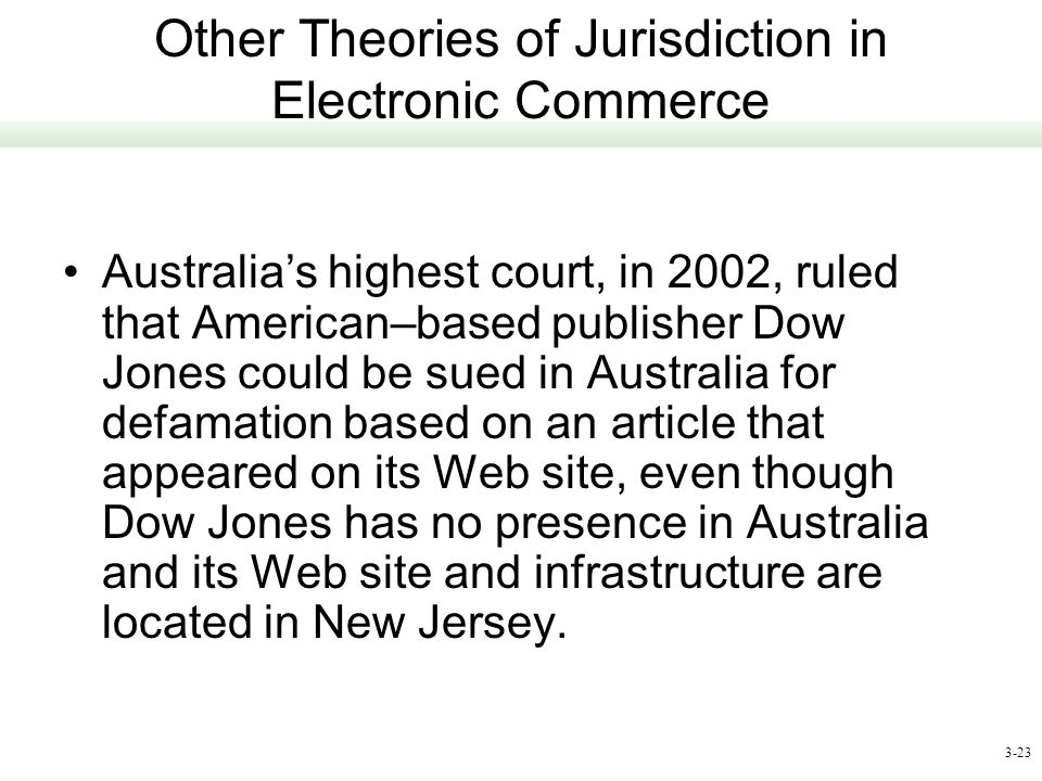 3-23 Other Theories of Jurisdiction in Electronic Commerce Australias highest court, in 2002, ruled that American–based publisher Dow Jones could be s