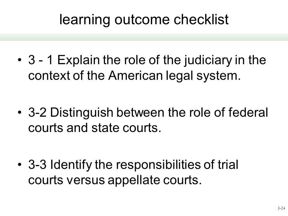 3-24 learning outcome checklist 3 - 1 Explain the role of the judiciary in the context of the American legal system. 3-2 Distinguish between the role