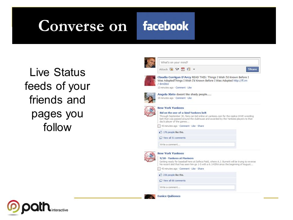 Live Status feeds of your friends and pages you follow Converse on