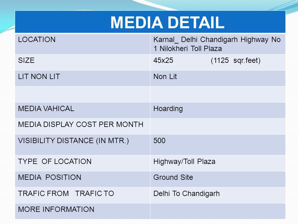 MEDIA DETAIL LOCATIONKarnal_ Delhi Chandigarh Highway No 1 Nilokheri Toll Plaza SIZE45x25 (1125 sqr.feet) LIT NON LITNon Lit MEDIA VAHICALHoarding MED