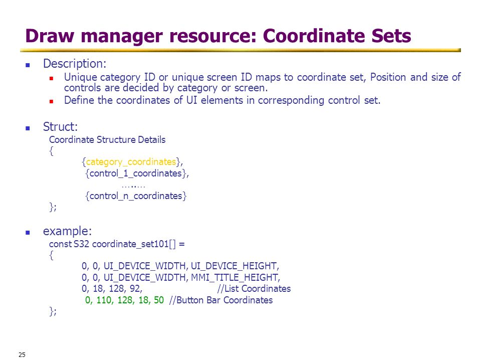 25 Draw manager resource: Coordinate Sets Description: Unique category ID or unique screen ID maps to coordinate set, Position and size of controls ar