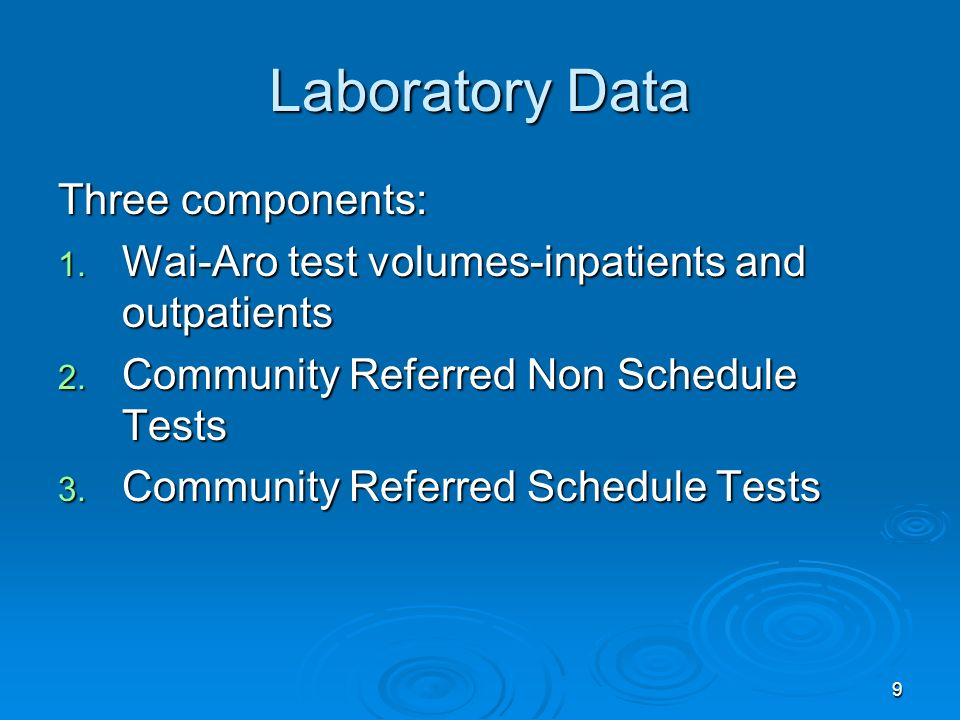 9 Laboratory Data Three components: 1. Wai-Aro test volumes-inpatients and outpatients 2. Community Referred Non Schedule Tests 3. Community Referred