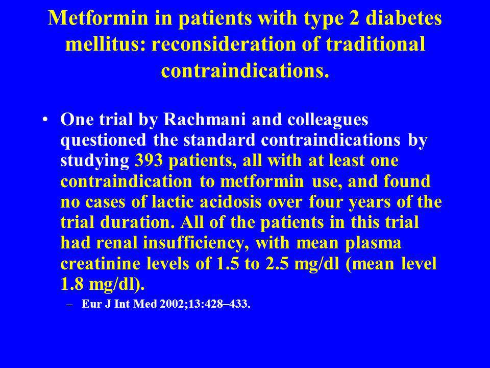 Metformin in patients with type 2 diabetes mellitus: reconsideration of traditional contraindications. One trial by Rachmani and colleagues questioned