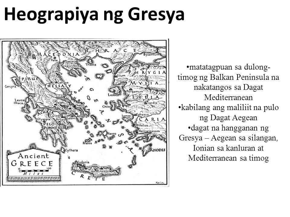 Heograpiya ng Gresya matatagpuan sa dulong- timog ng Balkan Peninsula na nakatangos sa Dagat Mediterranean kabilang ang maliliit na pulo ng Dagat Aege