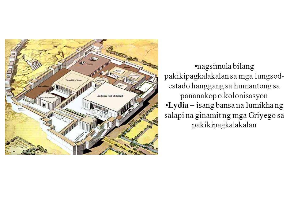 nagsimula bilang pakikipagkalakalan sa mga lungsod- estado hanggang sa humantong sa pananakop o kolonisasyon Lydia – isang bansa na lumikha ng salapi