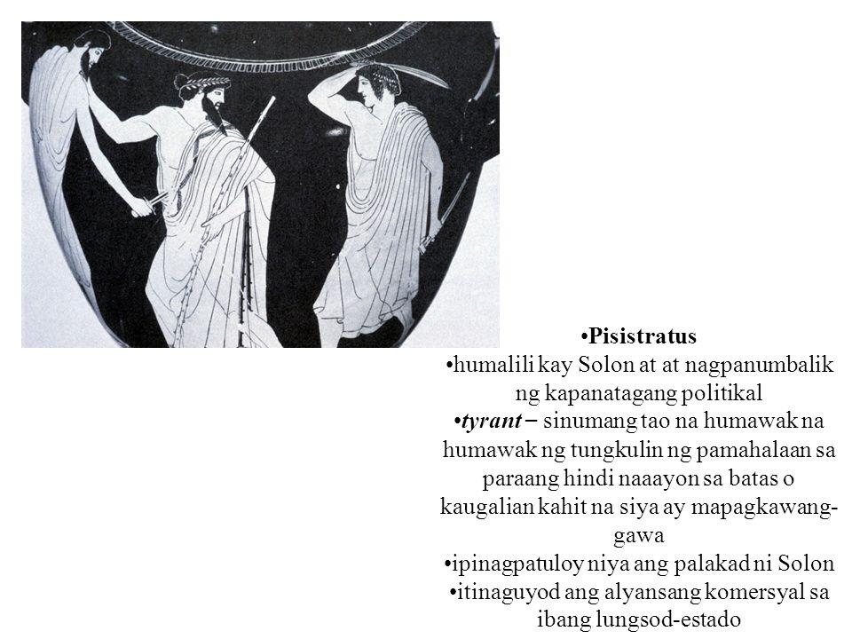 Pisistratus humalili kay Solon at at nagpanumbalik ng kapanatagang politikal tyrant – sinumang tao na humawak na humawak ng tungkulin ng pamahalaan sa