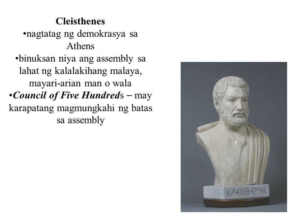 Cleisthenes nagtatag ng demokrasya sa Athens binuksan niya ang assembly sa lahat ng kalalakihang malaya, mayari-arian man o wala Council of Five Hundr