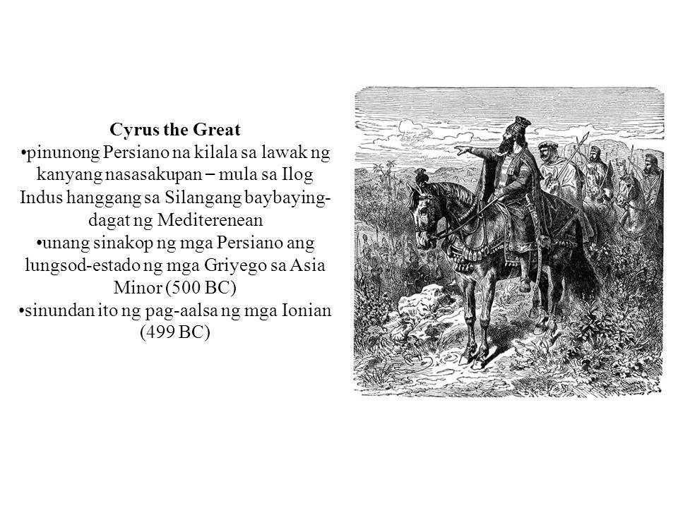 Cyrus the Great pinunong Persiano na kilala sa lawak ng kanyang nasasakupan – mula sa Ilog Indus hanggang sa Silangang baybaying- dagat ng Mediterenea