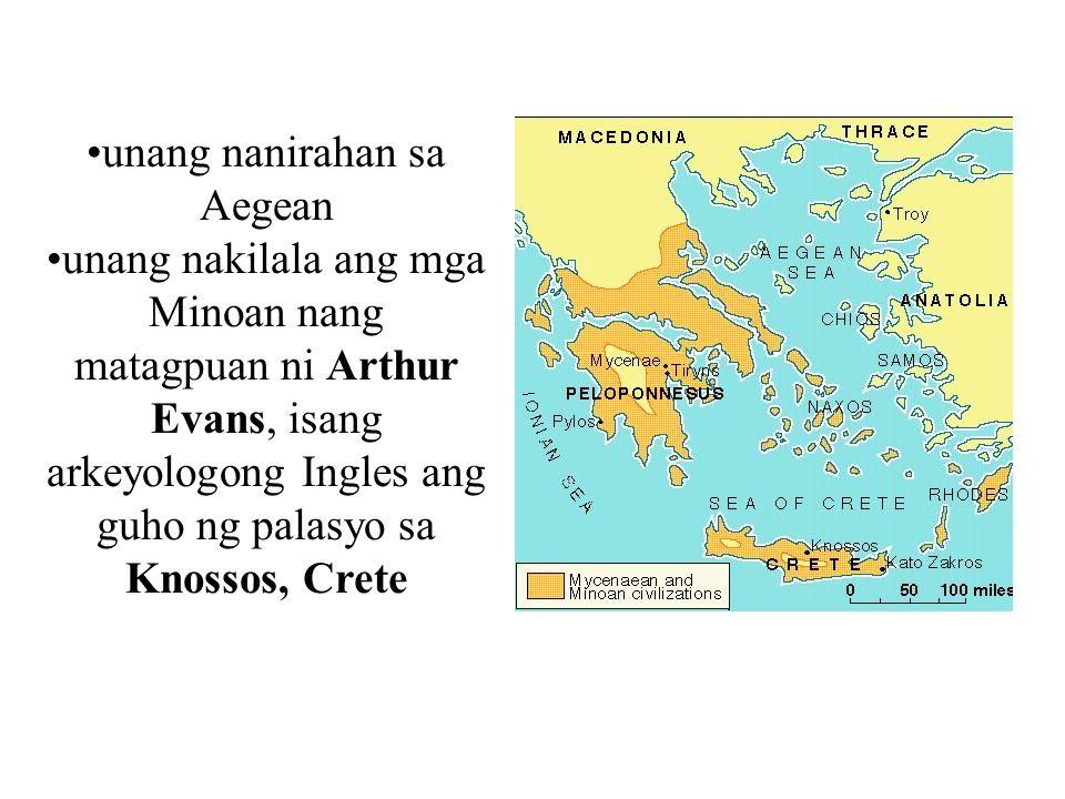 unang nanirahan sa Aegean unang nakilala ang mga Minoan nang matagpuan ni Arthur Evans, isang arkeyologong Ingles ang guho ng palasyo sa Knossos, Cret