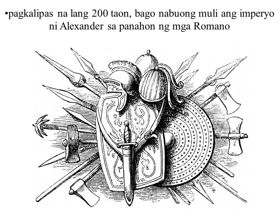 pagkalipas na lang 200 taon, bago nabuong muli ang imperyo ni Alexander sa panahon ng mga Romano