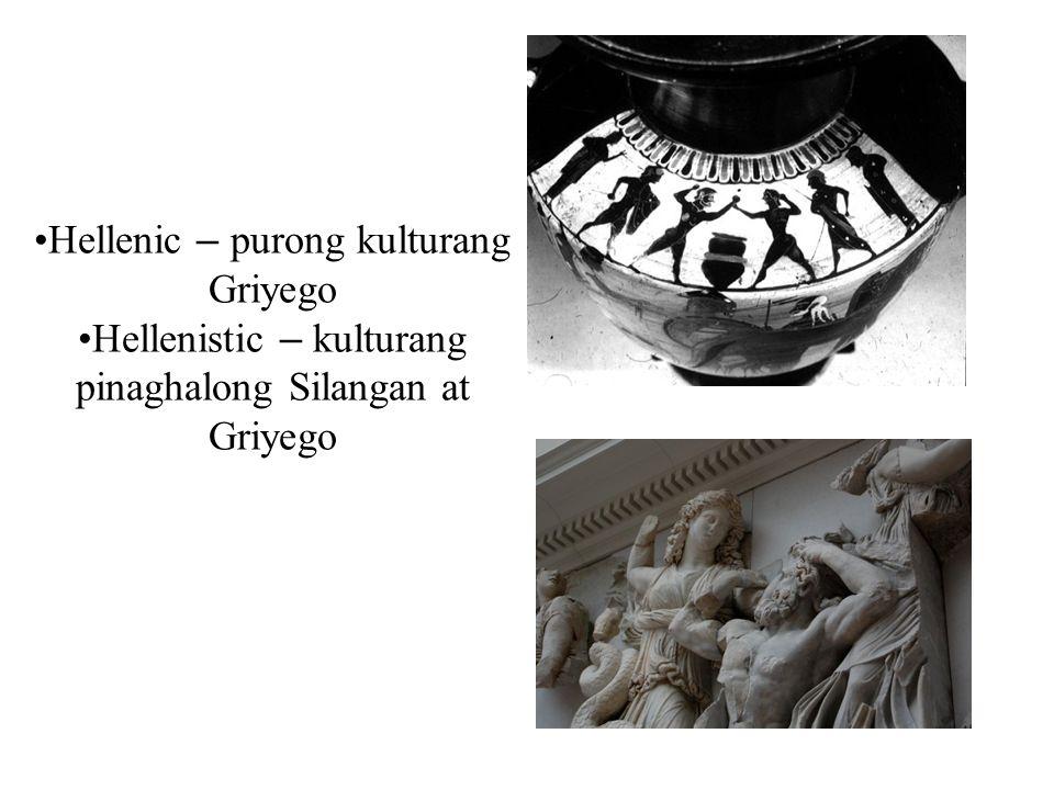 Hellenic – purong kulturang Griyego Hellenistic – kulturang pinaghalong Silangan at Griyego