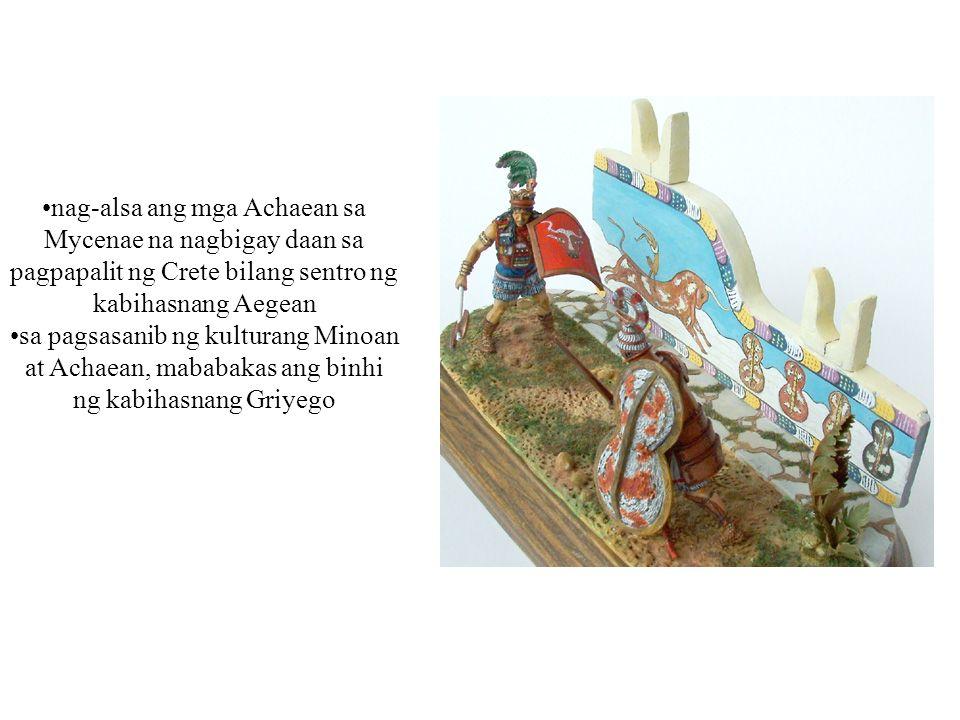 nag-alsa ang mga Achaean sa Mycenae na nagbigay daan sa pagpapalit ng Crete bilang sentro ng kabihasnang Aegean sa pagsasanib ng kulturang Minoan at A