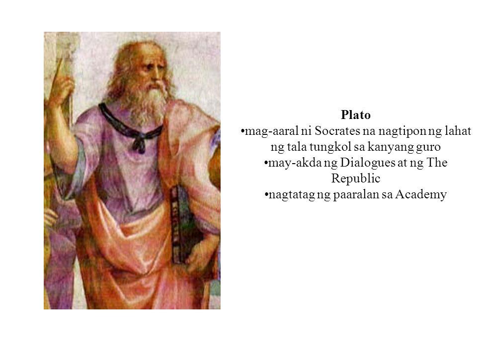 Plato mag-aaral ni Socrates na nagtipon ng lahat ng tala tungkol sa kanyang guro may-akda ng Dialogues at ng The Republic nagtatag ng paaralan sa Acad