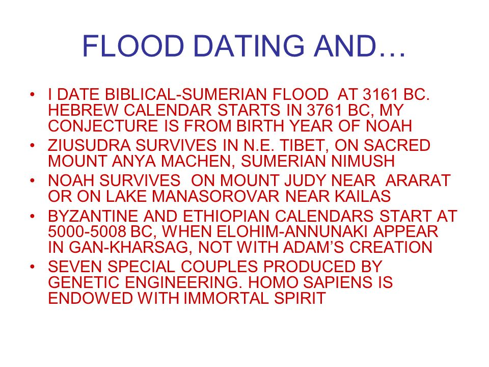 FLOOD DATING AND… I DATE BIBLICAL-SUMERIAN FLOOD AT 3161 BC.