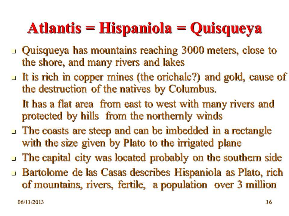 06/11/201316 Atlantis = Hispaniola = Quisqueya Quisqueya has mountains reaching 3000 meters, close to the shore, and many rivers and lakes Quisqueya h
