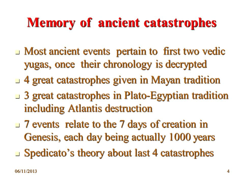 06/11/20134 Memory of ancient catastrophes Memory of ancient catastrophes Most ancient events pertain to first two vedic yugas, once their chronology