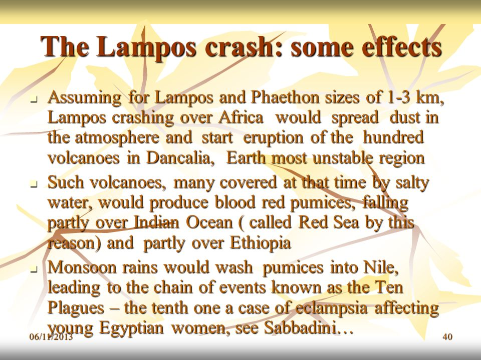 06/11/201340 The Lampos crash: some effects Assuming for Lampos and Phaethon sizes of 1-3 km, Lampos crashing over Africa would spread dust in the atm