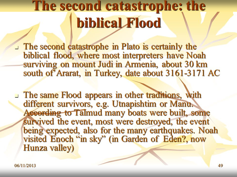 06/11/201349 The second catastrophe: the biblical Flood The second catastrophe in Plato is certainly the biblical flood, where most interpreters have
