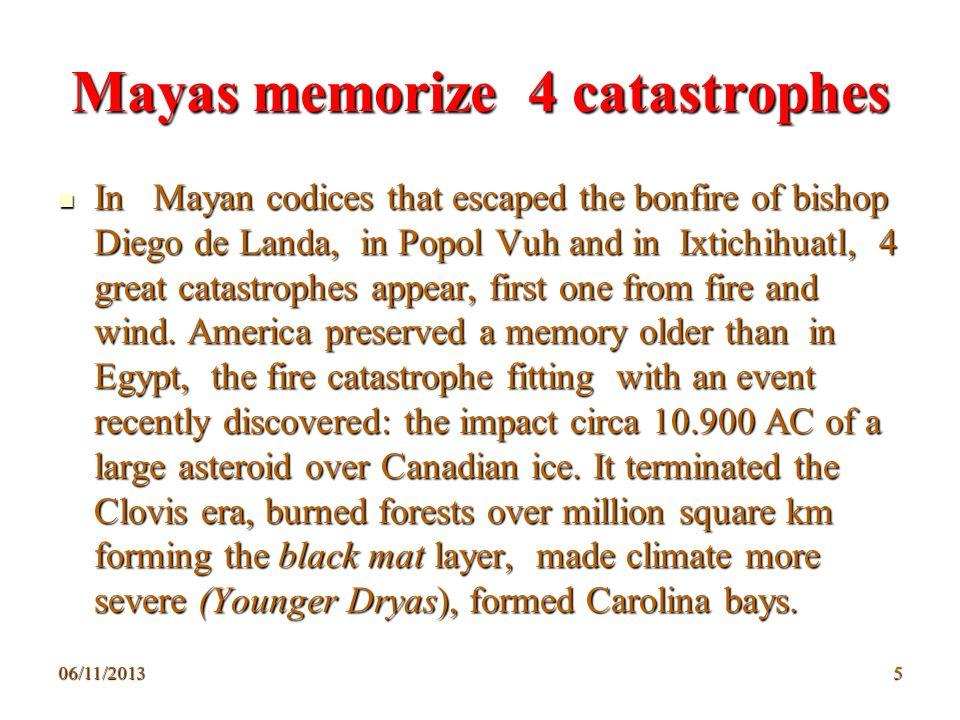06/11/20135 Mayas memorize 4 catastrophes In Mayan codices that escaped the bonfire of bishop Diego de Landa, in Popol Vuh and in Ixtichihuatl, 4 grea
