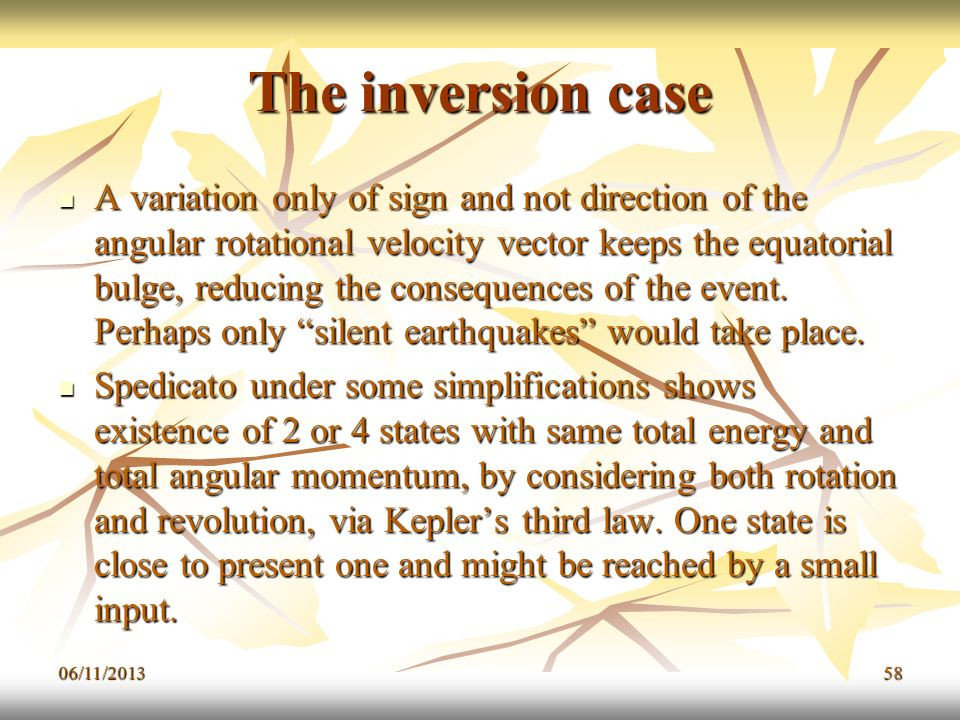 06/11/201358 The inversion case A variation only of sign and not direction of the angular rotational velocity vector keeps the equatorial bulge, reduc