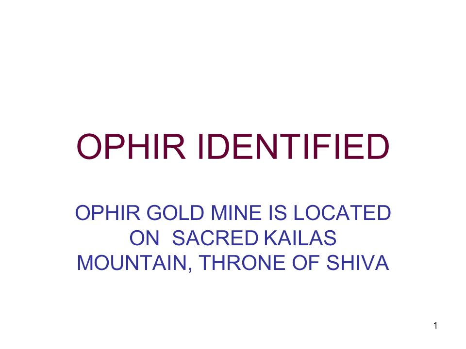 1 OPHIR IDENTIFIED OPHIR GOLD MINE IS LOCATED ON SACRED KAILAS MOUNTAIN, THRONE OF SHIVA