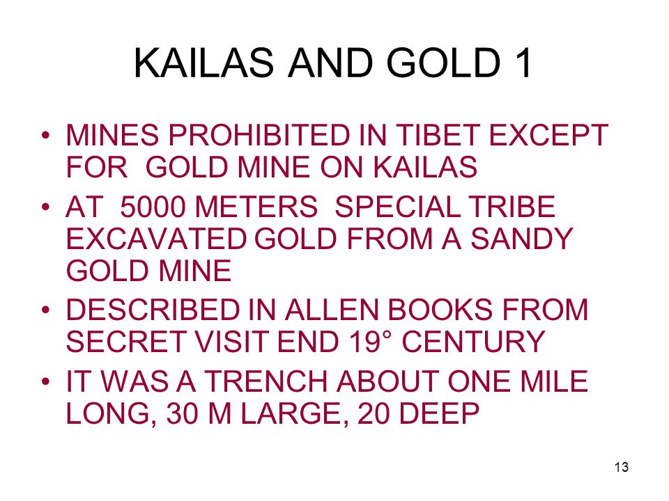 13 KAILAS AND GOLD 1 MINES PROHIBITED IN TIBET EXCEPT FOR GOLD MINE ON KAILAS AT 5000 METERS SPECIAL TRIBE EXCAVATED GOLD FROM A SANDY GOLD MINE DESCR