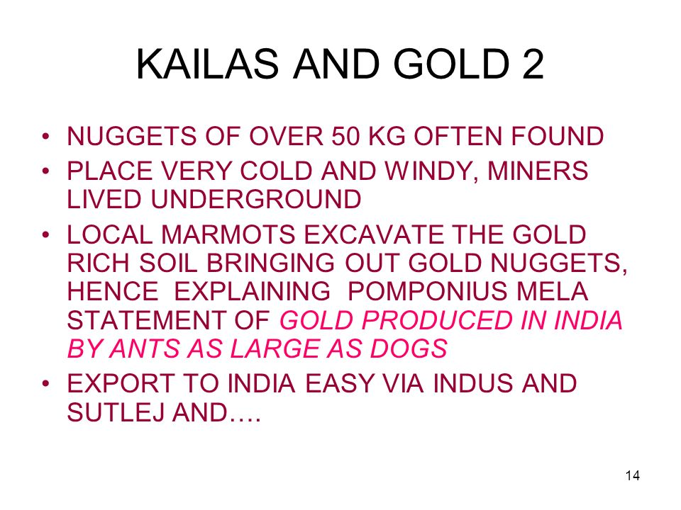 14 KAILAS AND GOLD 2 NUGGETS OF OVER 50 KG OFTEN FOUND PLACE VERY COLD AND WINDY, MINERS LIVED UNDERGROUND LOCAL MARMOTS EXCAVATE THE GOLD RICH SOIL B