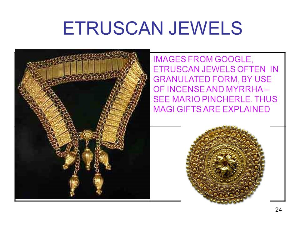 24 ETRUSCAN JEWELS IMAGES FROM GOOGLE, ETRUSCAN JEWELS OFTEN IN GRANULATED FORM, BY USE OF INCENSE AND MYRRHA – SEE MARIO PINCHERLE. THUS MAGI GIFTS A