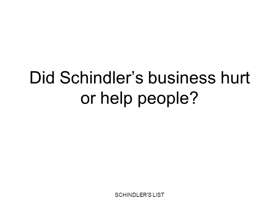 SCHINDLER'S LIST Did Schindlers business hurt or help people?