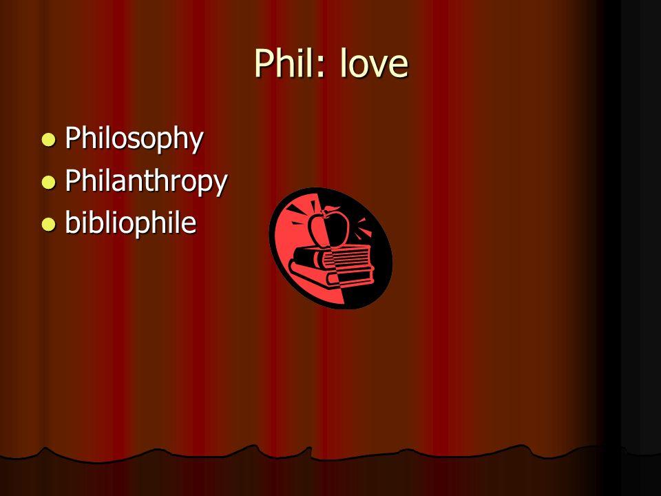 Phil: love Philosophy Philosophy Philanthropy Philanthropy bibliophile bibliophile