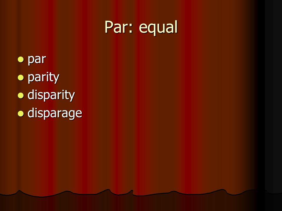 Par: equal par par parity parity disparity disparity disparage disparage