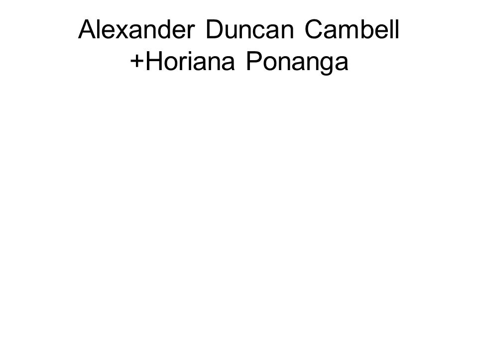 Alexander Duncan Cambell +Horiana Ponanga