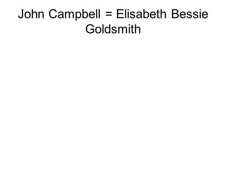 John Campbell = Elisabeth Bessie Goldsmith