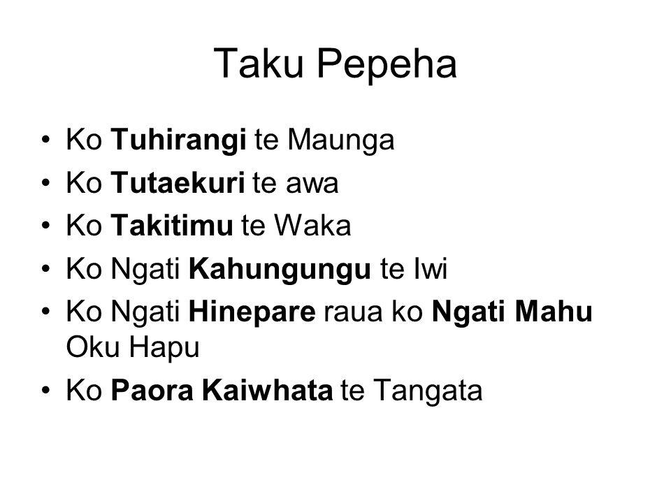 Taku Pepeha Ko Tuhirangi te Maunga Ko Tutaekuri te awa Ko Takitimu te Waka Ko Ngati Kahungungu te Iwi Ko Ngati Hinepare raua ko Ngati Mahu Oku Hapu Ko