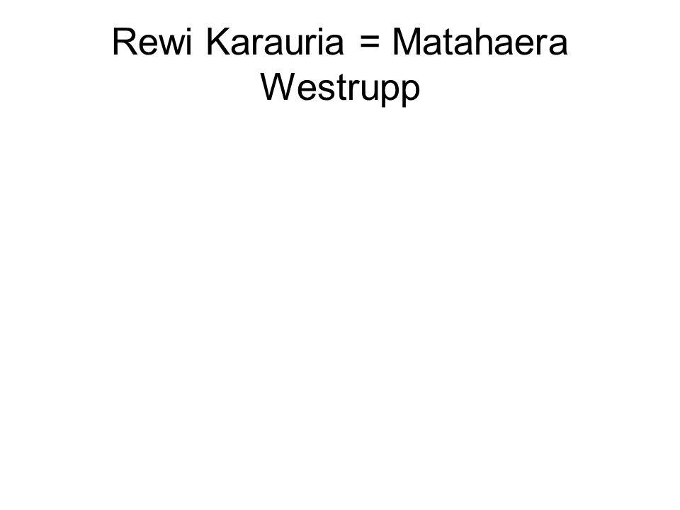 Rewi Karauria = Matahaera Westrupp