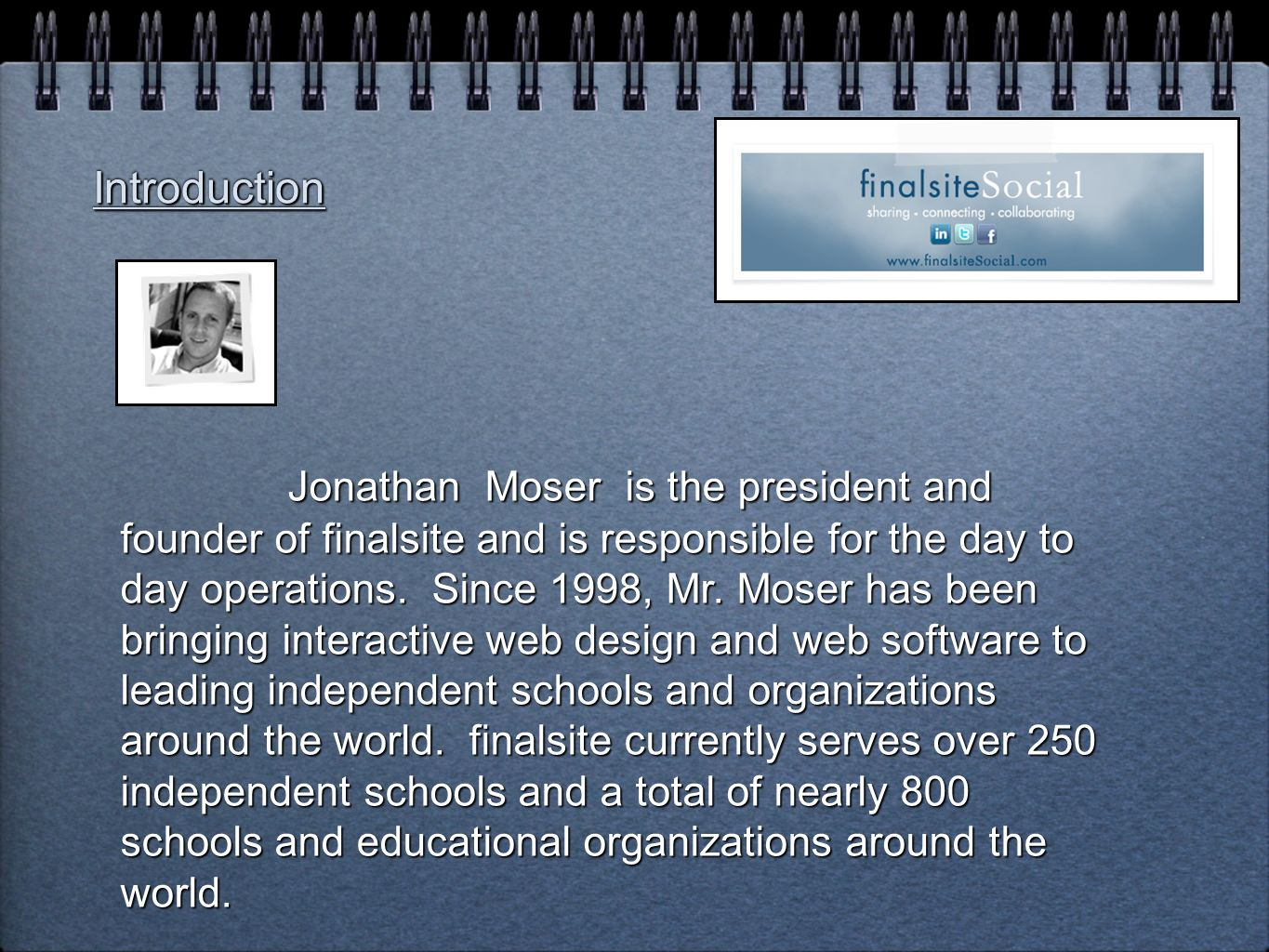 Jonathan Moser is the president and founder of finalsite and is responsible for the day to day operations.