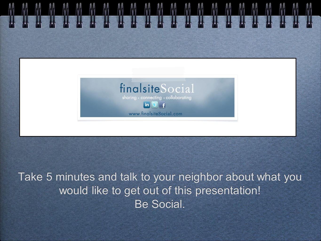 Take 5 minutes and talk to your neighbor about what you would like to get out of this presentation.