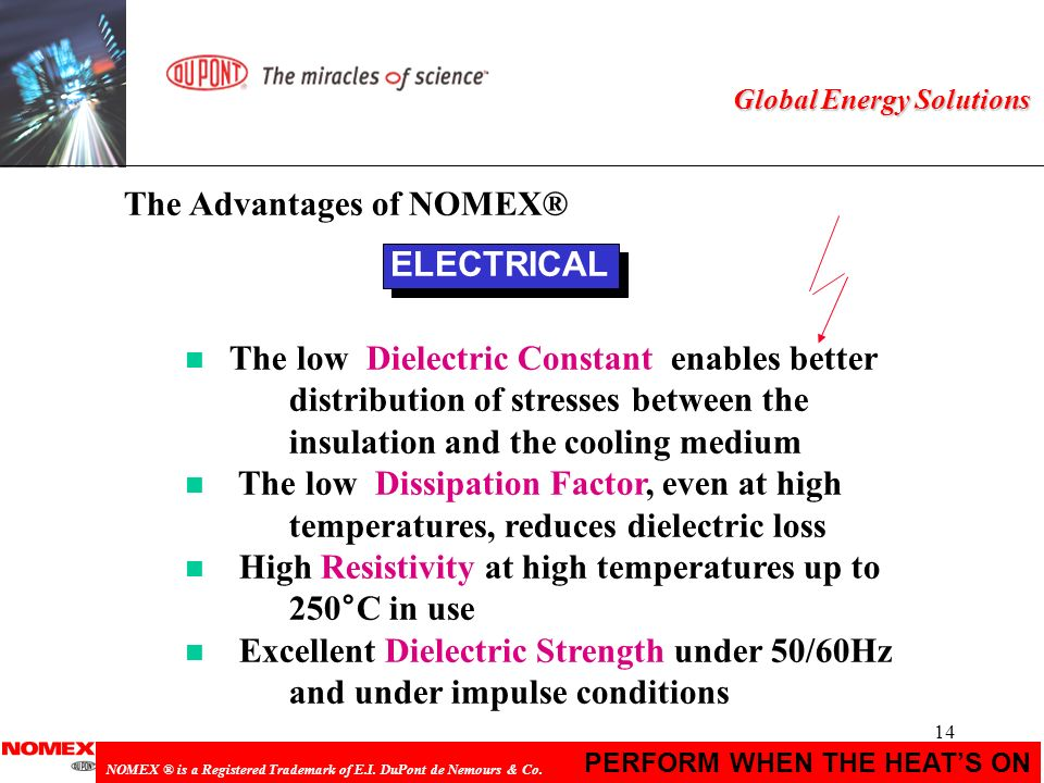 14 PERFORM WHEN THE HEATS ON NOMEX ® is a Registered Trademark of E.I. DuPont de Nemours & Co. Global Energy Solutions ELECTRICAL n The low Dielectric