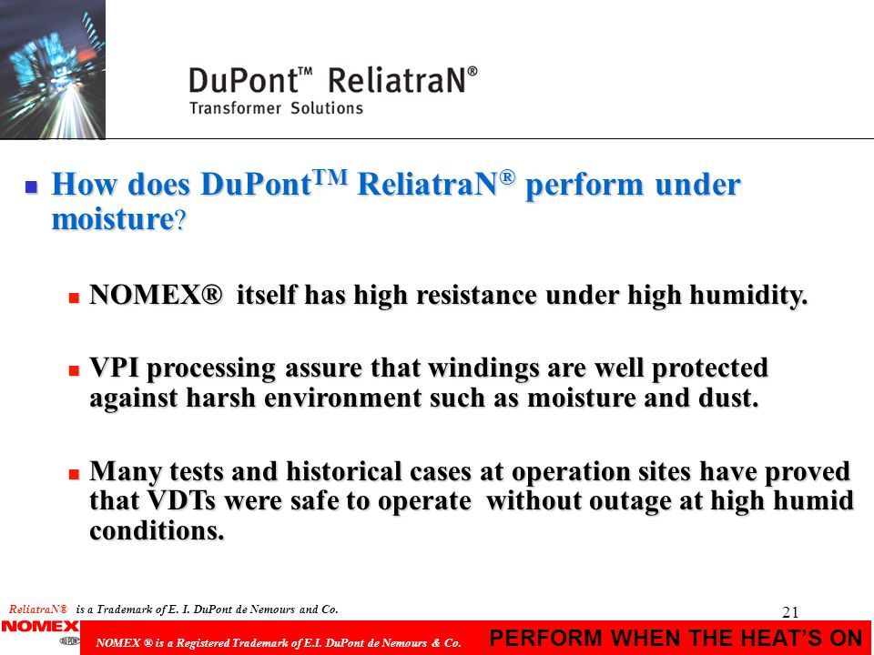 21 PERFORM WHEN THE HEATS ON NOMEX ® is a Registered Trademark of E.I. DuPont de Nemours & Co. n How does DuPont TM ReliatraN ® perform under moisture