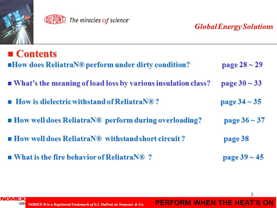 3 PERFORM WHEN THE HEATS ON NOMEX ® is a Registered Trademark of E.I. DuPont de Nemours & Co. Global Energy Solutions n Contents n How does ReliatraN®