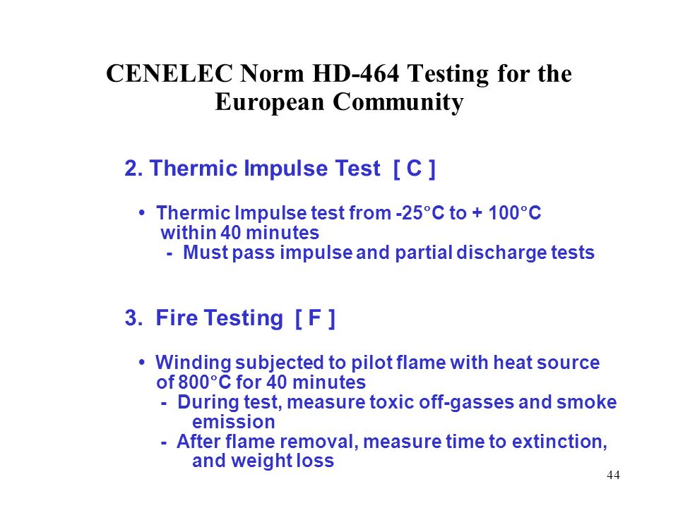 44 CENELEC Norm HD-464 Testing for the European Community 2. Thermic Impulse Test [ C ] Thermic Impulse test from -25°C to + 100°C within 40 minutes -