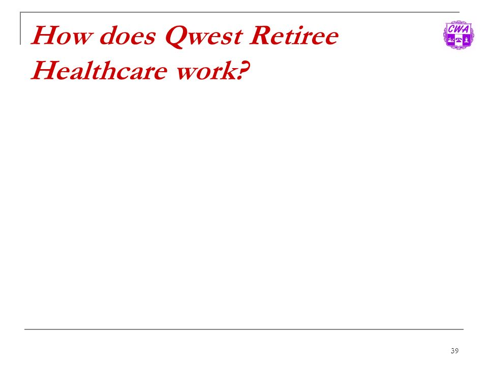 39 How does Qwest Retiree Healthcare work?