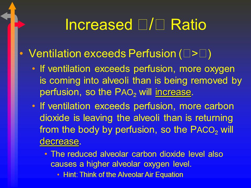 Increased / Ratio Ventilation exceeds Perfusion (>) increaseIf ventilation exceeds perfusion, more oxygen is coming into alveoli than is being removed