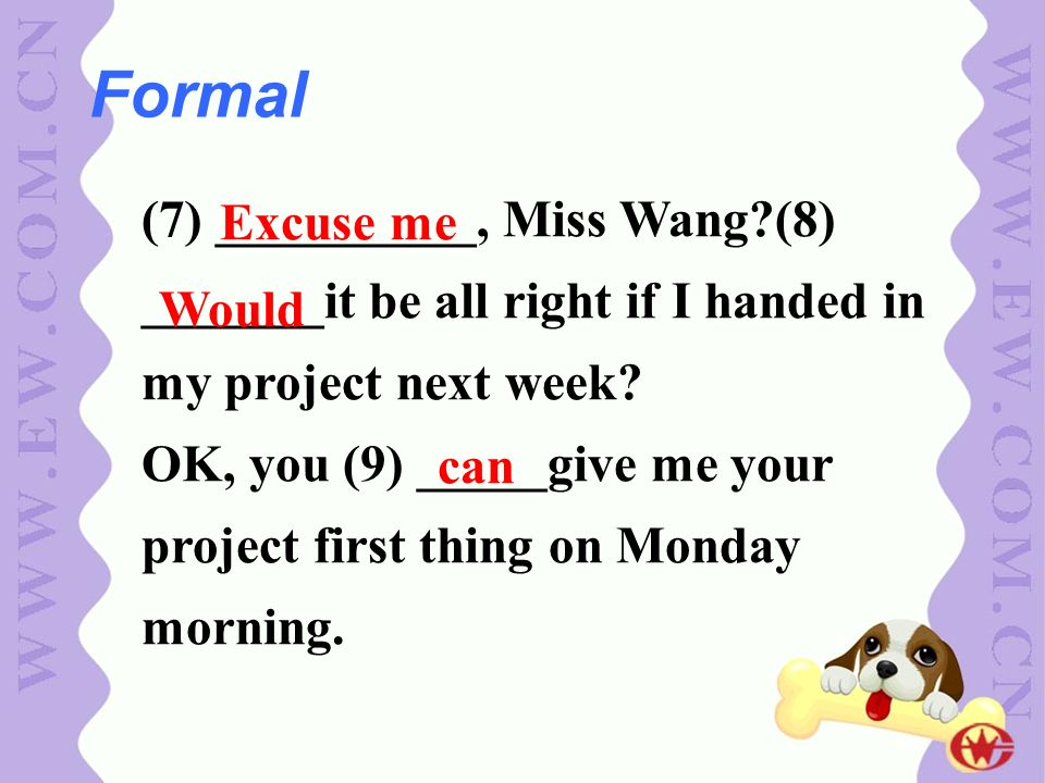 (7) __________, Miss Wang?(8) _______it be all right if I handed in my project next week? OK, you (9) _____give me your project first thing on Monday