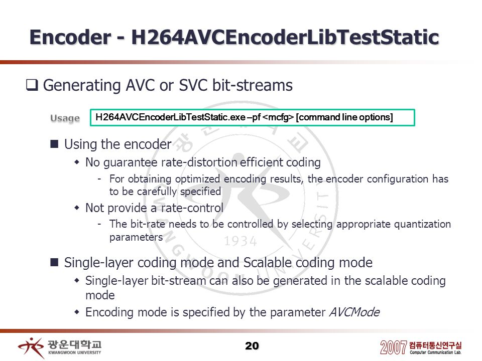Encoder - H264AVCEncoderLibTestStatic Generating AVC or SVC bit-streams Using the encoder No guarantee rate-distortion efficient coding -For obtaining