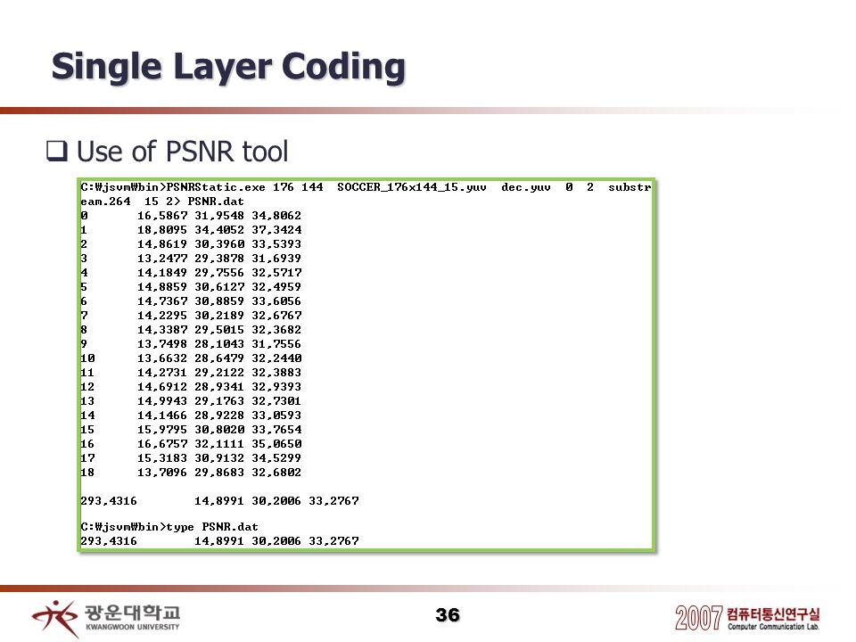 Single Layer Coding Use of PSNR tool 36