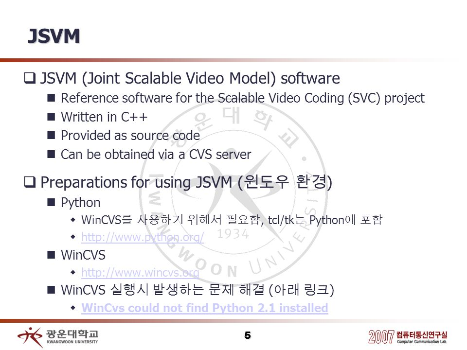 5 JSVM JSVM (Joint Scalable Video Model) software Reference software for the Scalable Video Coding (SVC) project Written in C++ Provided as source cod