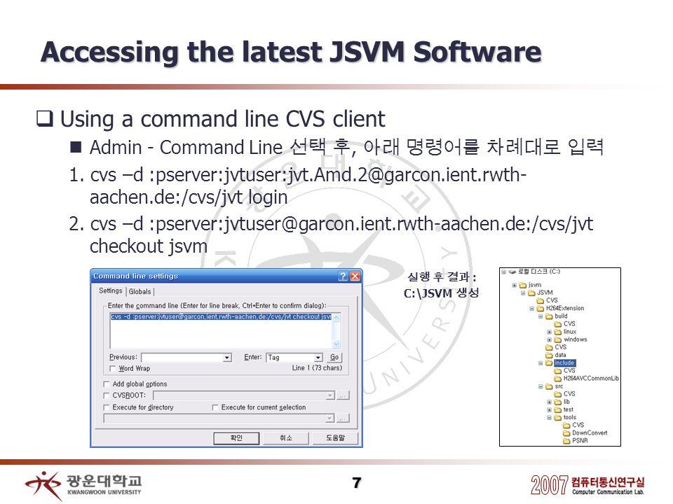 7 Accessing the latest JSVM Software Using a command line CVS client Admin - Command Line, 1. cvs –d :pserver:jvtuser:jvt.Amd.2@garcon.ient.rwth- aach