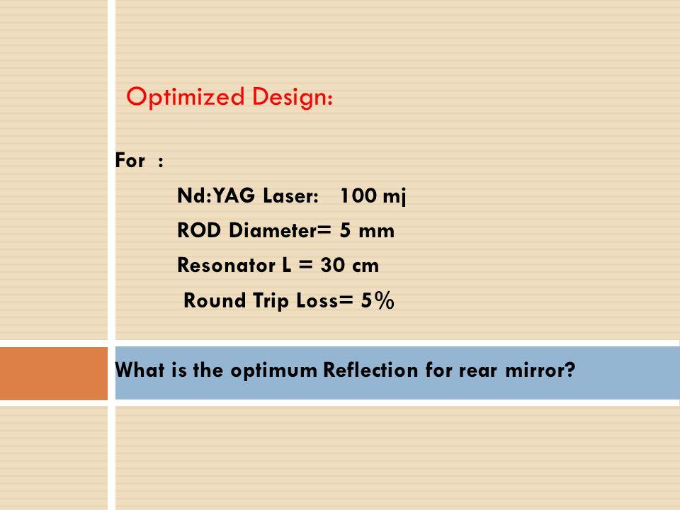 a typical cw pumped Nd:YAG laser example : L= 50 cm T = 10 % δ = 5% SO: τ c = 22 ns & Q= 39 × 106 * فاکتور Q به طول عمر فوتون و در نتیجه به مشخصات رزو