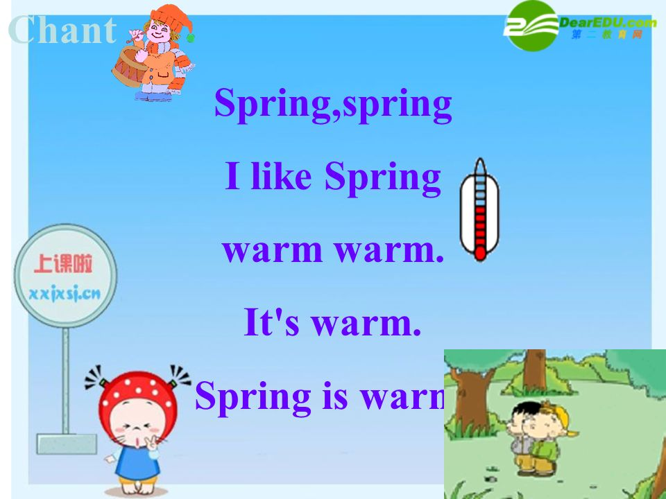 Chant Spring,spring I like Spring warm warm. It's warm. Spring is warm.